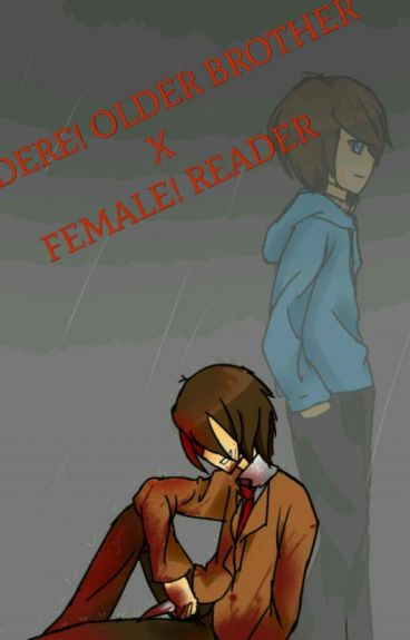 Yandere! Older brother × Female! reader [COMPLETED]