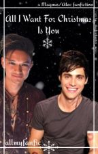 All I Want For Christmas Is You - a Magnus/Alec fanfiction by _shadowhunter_malec_