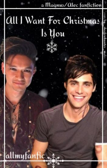 All I Want For Christmas Is You - a Magnus/Alec fanfiction