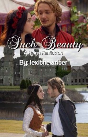 Such Beauty: A Reign Fanfiction