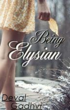 Being Elysian [#Wattys2016] by sumonejust