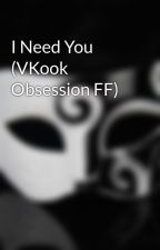 I Need You (VKook Obsession FF) by DoNotAsk