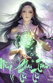 Đọc Truyện Nữ phụ tiên lộ từ từ ( nữ phụ, tu chân.) - Tiu Minh