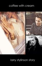 coffee with cream - larry stylinson story by AimaEvans1344