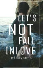 Let's NOT Fall Inlove by missyanna
