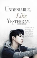 Undeniable, Like Yesterday || Kim Hanbin  [iKON's B.I] by HANBINOSE