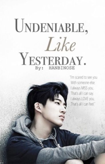 Undeniable, Like Yesterday || Kim Hanbin  [iKON's B.I]