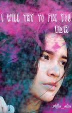 I Will Try To Fix You - idr by Alfia_alza