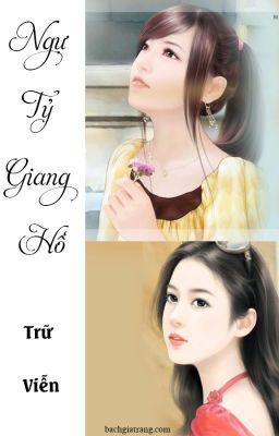 Đọc truyện [BHTT][EDIT-Hoàn] Ngự Tỷ Giang Hồ - Ninh Viễn