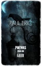 POEMAS PARA NO LEER by Paul_Eric