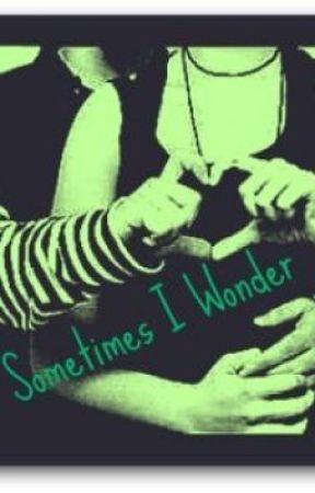 Sometimes I Wonder by RoyalZBloodsss