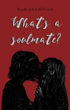 What's a soulmate?  by HumanEdition