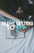 My Silent Letters To You by anjalisinha