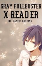 Gray Fullbuster X Reader by Fanfic_writing