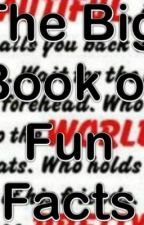 The Big Book Of Fun Facts by kailyn_hoff