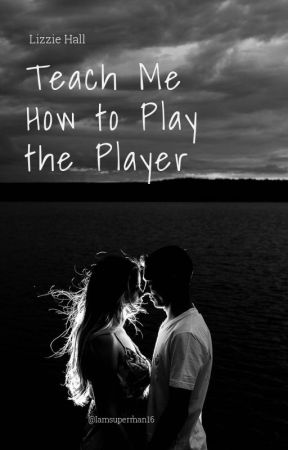 Teach Me How To Play The Player by ejh1121