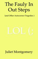 The Fauly In Out Steps (and other autocorrect tragedies) by nononsenseplease
