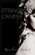 Stringimi l'anima by KarolineHabact