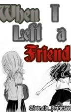 When I Left a Friend (One Shot-Completed) by Eyesmile_princ3ss10