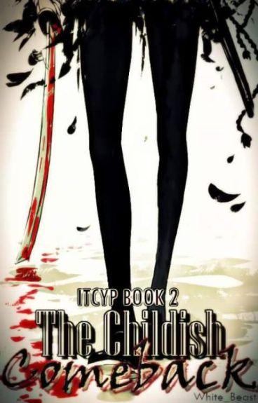 ♚ITCYP2: The Childish Comeback ♚