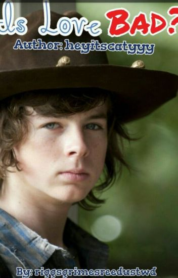 ~Is Love Bad?~ Carl Grimes X Reader