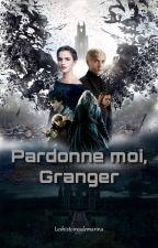 Pardonne moi, Granger (Dramione) EN REECRITURE by leshistoiresdemarina