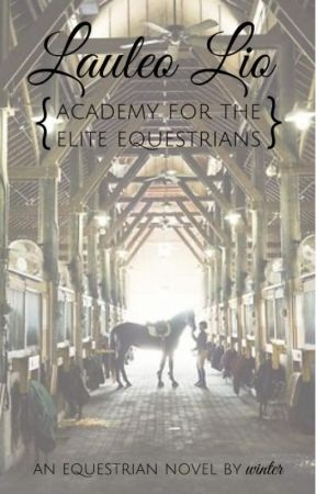 Laulea Lio: Academy for the Elite Equestrians by equestrianism_