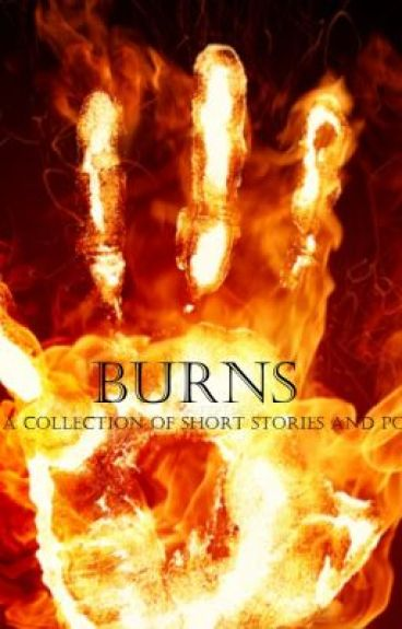Burns: A Collection of Poems and Short Stories by guayaba456