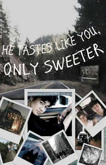 He tastes like you, only sweeter. (Calum Hood)