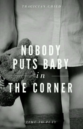 (COMPLETED) Nobody Puts Baby in the Corner