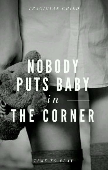 (ON HOLD) Nobody Puts Baby in the Corner