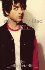 Wait.... My dad is Billie? by obsessedwithbja