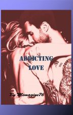 ADDICTING LOVE - Tome 1 (Sous Contrat D'édition) by MEMAGINE76