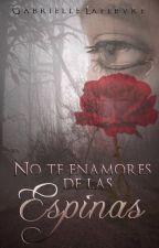 NO TE ENAMORES DE LAS ESPINAS © by GabrielleLafebvre