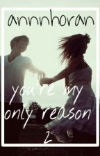 You're My Only Reason 2 | m.c by stxlesbae