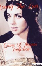 Loving the lion - game of thrones by mossycandy__123