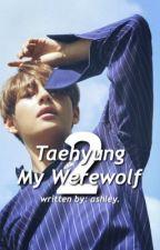 taehyung my werewolf 2 || taehyung by -bangtanbobaaa