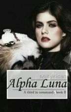 Third In Command Book 2 : The Alpha Luna (Completed) by Millyrics
