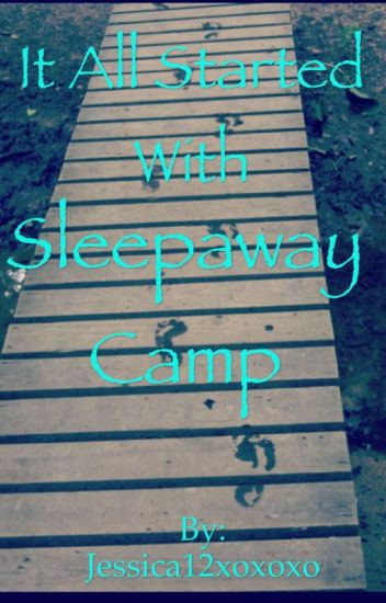 It all Started with Sleepaway Camp