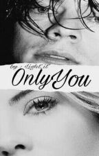 Only You | H.S | 'مكتمله' ✔ by Light_it_