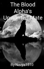 The Blood Alpha's Unwanted Mate by Navya1510