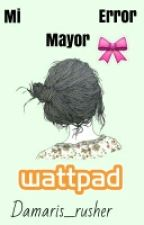 Mi Mayor Error(Harold Azuara Y Fer Urdapilleta) by Damaris_rusher