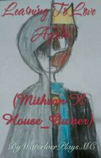 Learning To Love Again (Mithzan X House_Owner) by WaterlverPlaysMC
