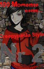 100 Momente wenn ~Creepypasta Style N°2 by Lou102