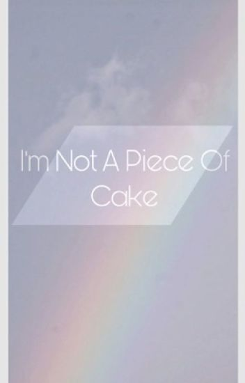 I Am Not A Piece Of Cake (boyxboy){On Hold}