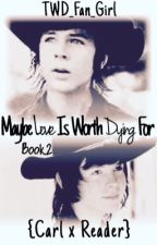 Maybe Love Is Worth Dying For -Sequel to:Is Love Really Worth Dying For? by TWD_Fan_Girl