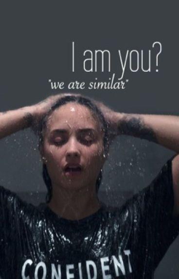 I am you?