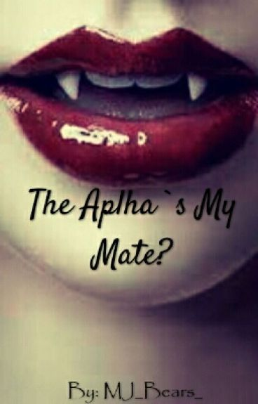 The Alpha's My Mate?