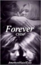 Forever (CHIM - slow updates) by AmethystHazelEyes