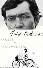 Julio Cortázar- Frases & Fragmentos. by PauuZetta